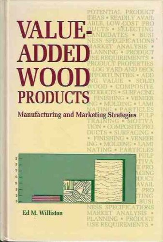 Value-Added Wood Products: Manufacturing and Marketing Strategies: Williston, Ed M.