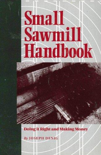 Small Sawmill Handbook: Doing It Right & Making Money: Joseph Denig