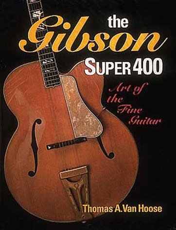 9780879303440: The Gibson Super 400: Art of the Fine Guitar