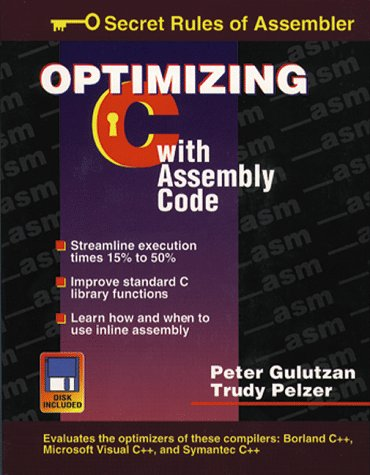 Optimizing C with Assembly Code: Secret Rules of Assembler with 3.5 Disk: Gulutzan, Peter; Pelzer, ...