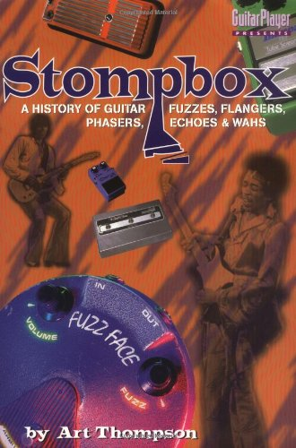 9780879304799: The Stompbox: A History of Guitar Fuzzes, Flangers, Phasers, Echoes and Wahs