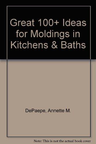Great 100+ Ideas for Moldings in Kitchens & Baths: DePaepe, CKD, CBD, ASID, Annette {Written by...