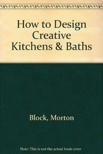 How to Design Creative Kitchens & Baths: Morton Block, Georgina Keenan