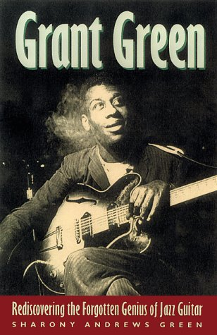 9780879305567: Grant Green: Rediscovering the Forgotten Genius of Jazz Guitar