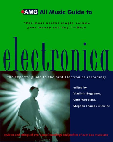 9780879305574: All Music Guide to Electronica: The Expert's Guide to the Best Electronica Recordings (All Music Guides)