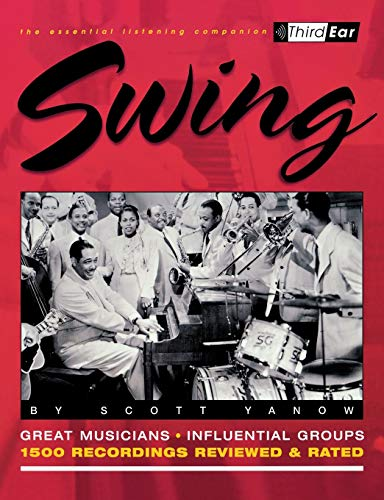 9780879306007: Swing: The Best Musicians and Recordings: Third Ear - The Essential Listening Companion