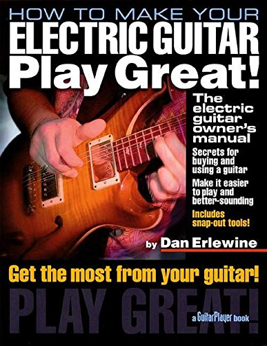 how to make your electric guitar play great the electric guitar owner 39 s manual by dan. Black Bedroom Furniture Sets. Home Design Ideas