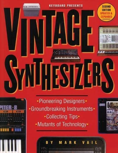 9780879306038: Vintage Synthesizers: Pioneering Designers, Groundbreaking Instruments, Collecting Tips, Mutants of Technology