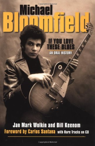 9780879306175: Michael Bloomfield - If You Love These Blues: An Oral History (Book)