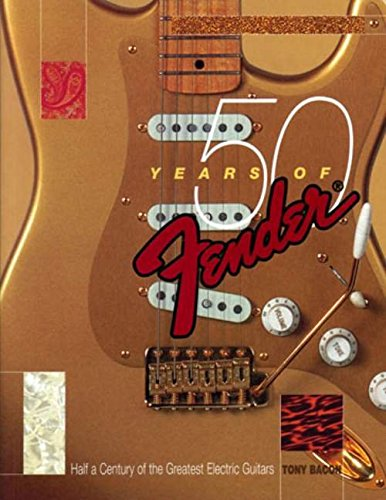 9780879306212: Tony Bacon: 50 Years Of Fender: Half a Century of the Greatest Electric Guitars