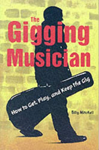 9780879306342: The Gigging Musician: How to Get, Play, and Keep the Gig