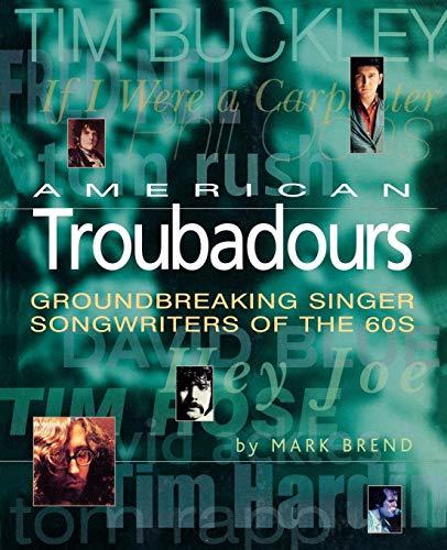 9780879306410: American Troubadours: Groundbreaking Singer-Songwriters of the 60s