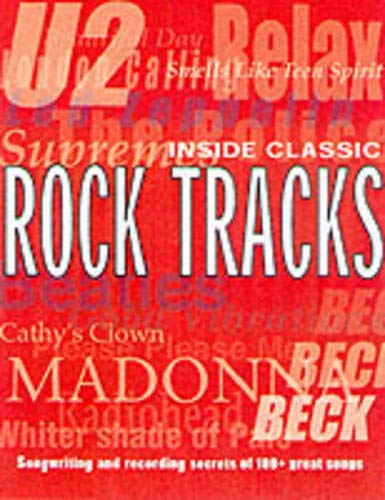 9780879306540: Inside Classic Rock Tracks: Songwriting and Recording Secrets of 100+ Great Songs
