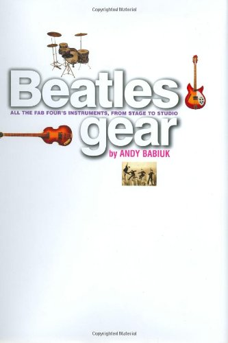 9780879306625: Beatles Gear: All the Fab Four's Instruments, from Stage to Studio