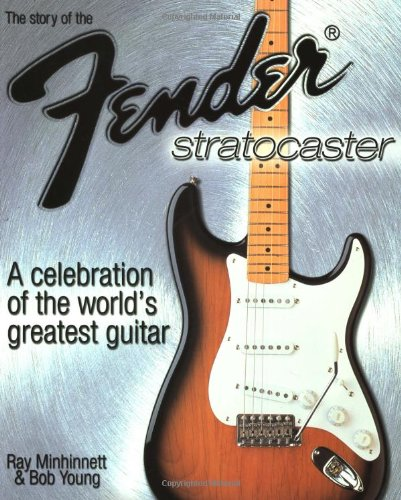 The Story of the Fender Stratocaster: A Celebration of the World's Greatest Guitar (0879306653) by Ray Minhinnett; Bob Young; Ray Minnihinnet