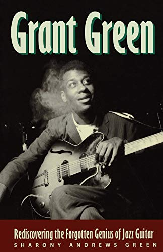9780879306984: Grant Green: Rediscovering the Forgotten Genius of Jazz Guitar