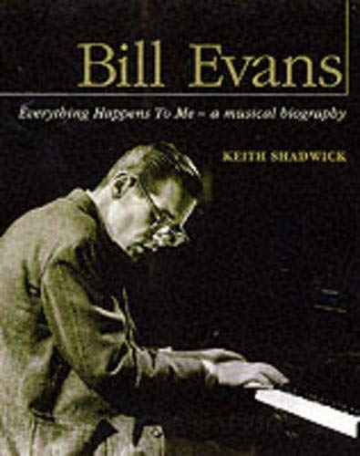 9780879307080: Bill Evans: Everything Happens to Me -- A Musical Biography