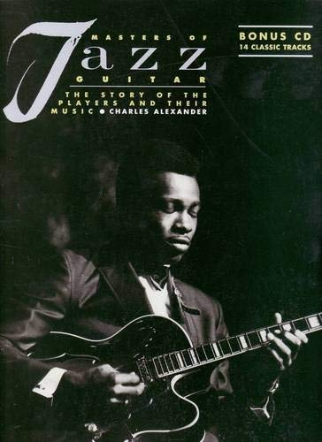 Masters of Jazz Guitar: The Story of the Players and Their Music (9780879307288) by Charles Alexander
