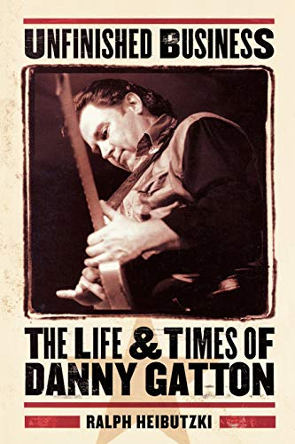 9780879307486: Unfinished Business - The Life and Times of Danny Gatton (Book)