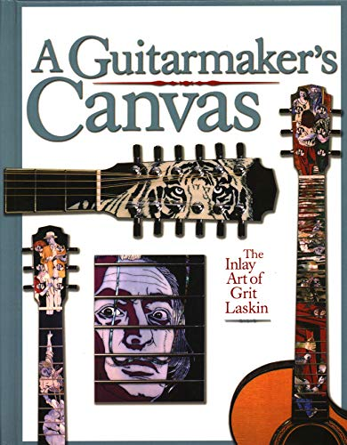 A Guitarmaker's Canvas The Inlay Art of Grit Laskin **signed**