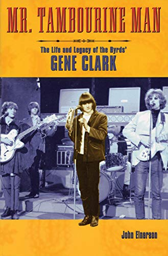 9780879307936: Mr. Tambourine Man: The Life and Legacy of The Byrds' Gene Clark (Book)