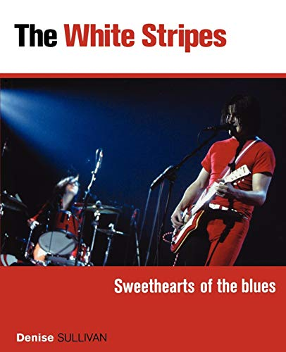 9780879308056: The White Stripes: Sweethearts of the Blues