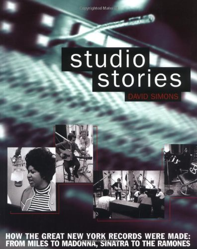 9780879308179: Studio Stories: How the Great New York Records Were Made: From Miles to Madonna, Sinatra to the Ramones
