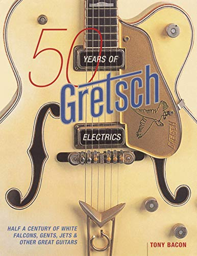 9780879308223: 50 Years of Gretsch Electrics: Half a Century of White Falcons, Gents, Jets, and Other Great Guitars