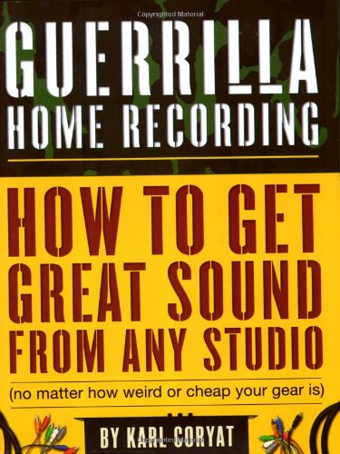 9780879308346: Guerilla Home Recording: How to Get Great Sound from Any Studio (no Matter How Weird or Cheap Your Gear Is)