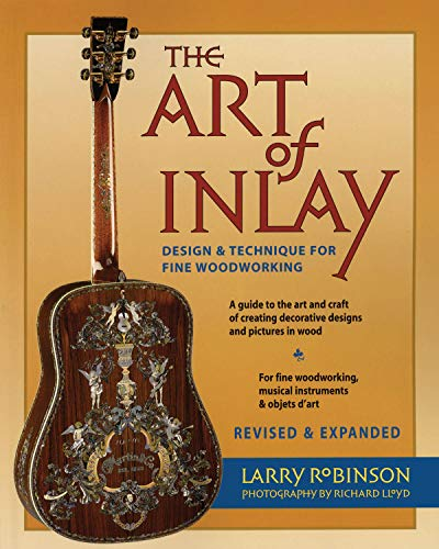 The Art of Inlay & Expanded: Design & Technique for Fine Woodworking: Larry Robinson