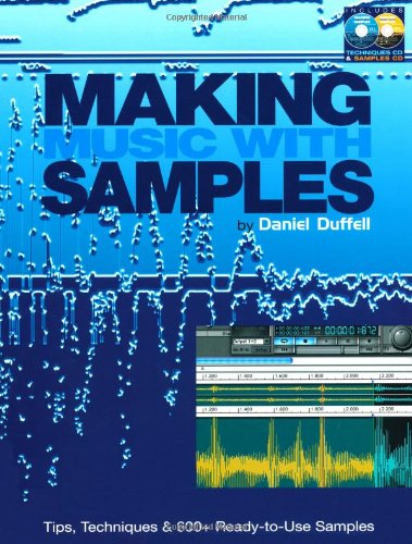 9780879308391: Making Music with Samples: Tips, Techniques & 600+ Ready to Use Samples Book/CD Package: Tips, Techniques, and 600+ Ready-to-use Samples