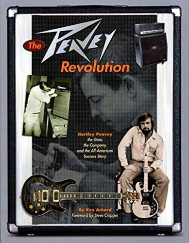 The Peavey Revolution: Hartley Peavey: Ken Achard,