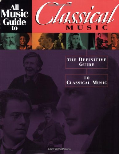 9780879308650: All Music Guide to Classical Music: The Definitive Guide to Classical Music (All Music Guide Series)