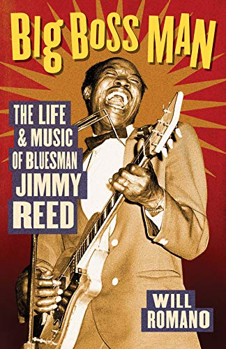 Big Boss Man: The Life and Music of Bluesman Jimmy Reed: Romano, Will; Reed, Jimmy