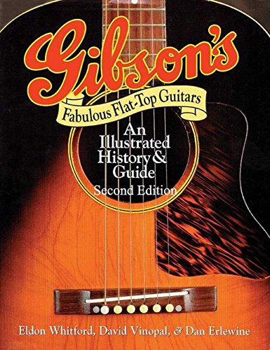 9780879308834: Gibson's Fabulous Flat-Top Guitars: An Illustrated History and Guide