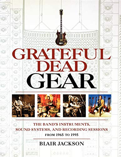 9780879308933: Grateful Dead Gear - The Band's Instruments, Sound Systems, and Recording Sessions, From 1965 to 1995 (Softcover)