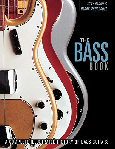 The Bass Book: A Complete Illustrated History of Bass Guitars: Bacon, Tony; Moorhouse, Barry