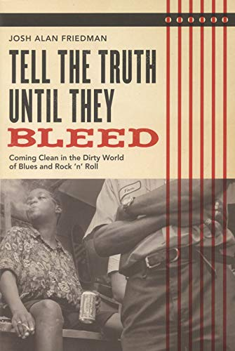 9780879309329: Tell the Truth Until They Bleed: Coming Clean in the Dirty World of Blues and Rock 'n' Roll