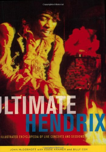 9780879309381: Ultimate Hendrix: An Illustrated Encyclopedia of Live Concerts & Sessions