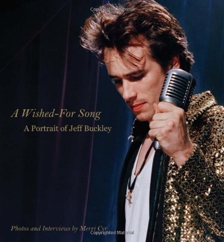 9780879309411: A Wished-For Song: A Portrait of Jeff Buckley: A Portrait with Photos and Interviews