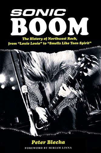 9780879309466: Sonic Boom: The History of Northwest Rock, from Louie Louie to Smells Like Teen Spirit