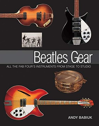 9780879309565: Beatles Gear: All the Fab Four's Instruments from Stage to Studio (Book)