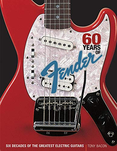 9780879309664: 60 Years of Fender: Six Decades of the Greatest Electric Guitars
