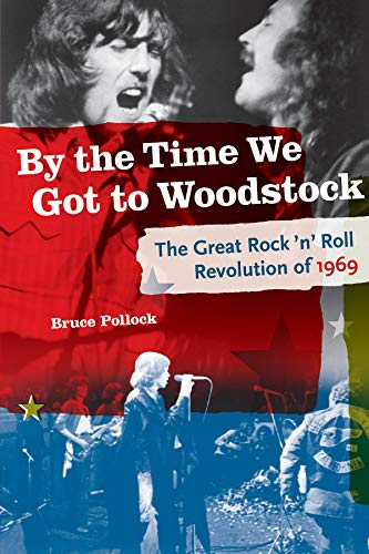 9780879309794: By the Time We Got to Woodstock: The Great Rock 'n' Roll Revolution of 1969