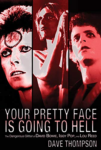 9780879309855: Your Pretty Face Is Going to Hell The Dangerous Glitter of David Bowie, Iggy Pop, and Lou Reed