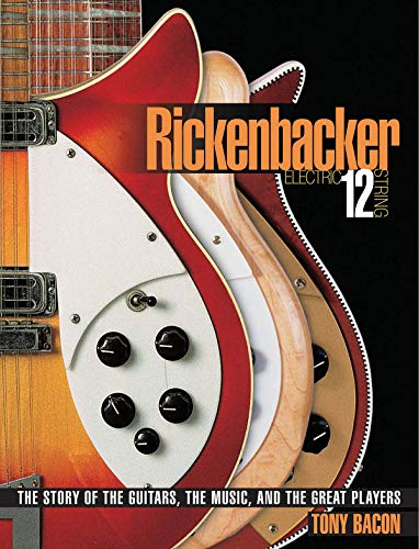 9780879309886: Rickenbacker Electric 12-String: The Story of the Guitars, the Music, and the Great Players