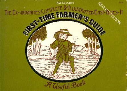 The ex-urbanite's complete & illustrated easy-does-it first-time farmer's guide: A ...