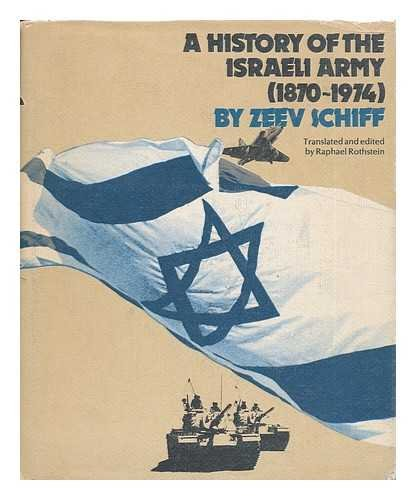 A History of the Israeli Army, 1870-1974 (SIGNED): Schiff, Zeev; Raphael Rothstein