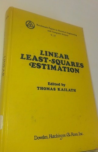 Linear Least-Squares Estimation (Benchmark Papers in Electrical: Kailath, Thomas [Editor]