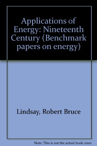 Applications of Energy: Nineteenth Century (Benchmark papers: Editor-R. Bruce Lindsay